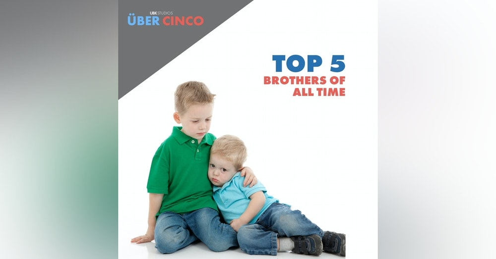 Top 5 Brothers of All Time