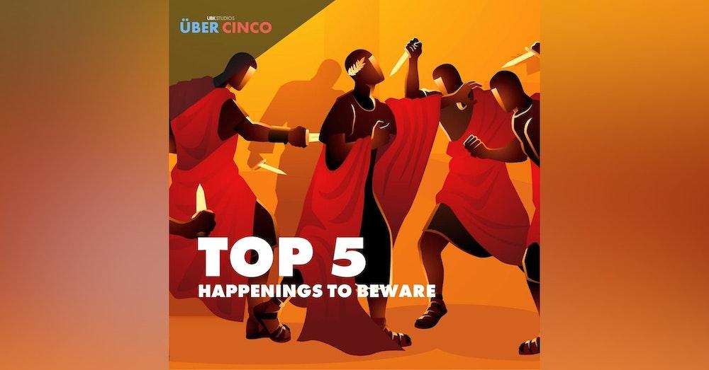 Top 5 Happenings to Beware