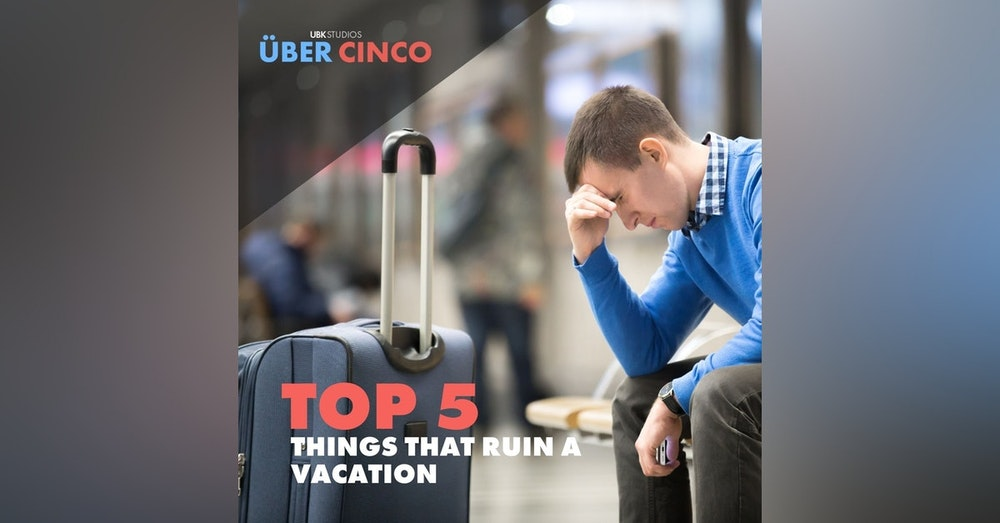 Top 5 Things That Ruin a Vacation
