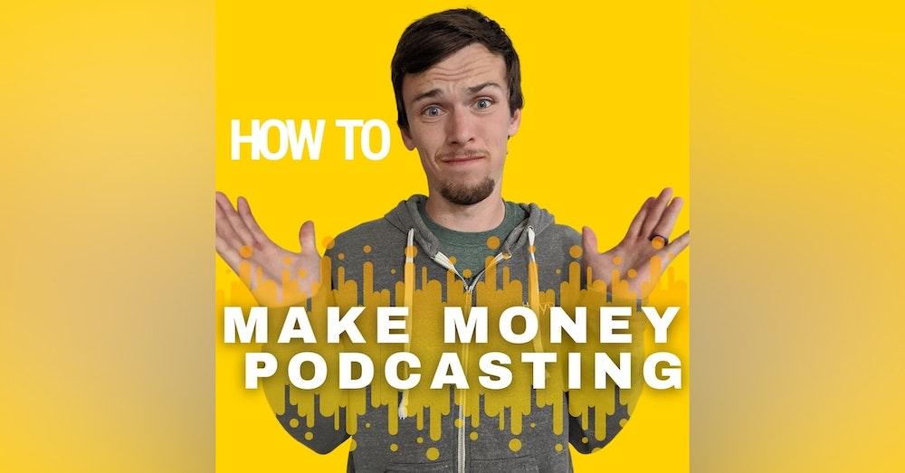 4: Slowly Building a Podcasting Empire