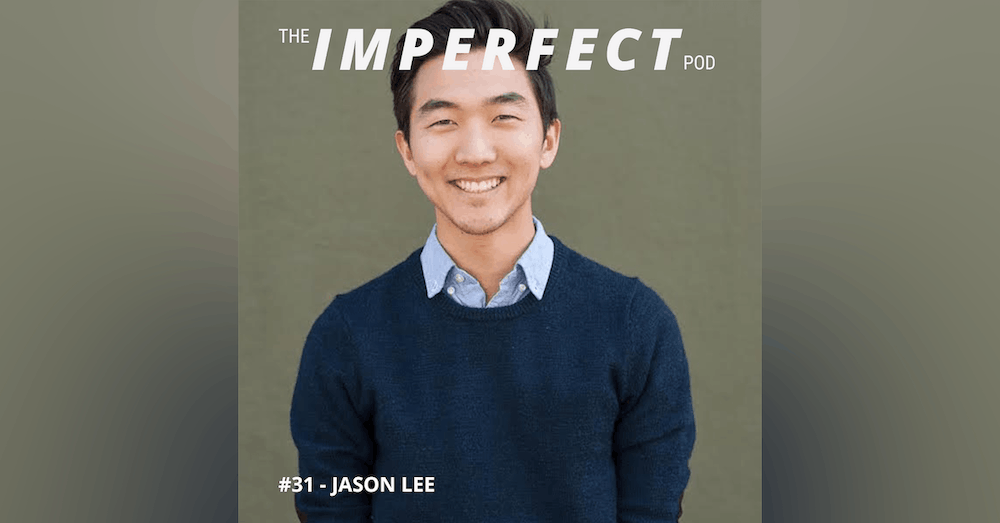 31. The Power of Empathy In Your Life's Journey with Jason Lee