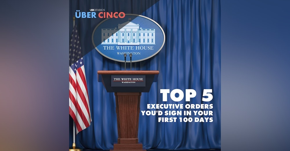 Top 5 Executive Orders You'd Sign in Your First 100 Days