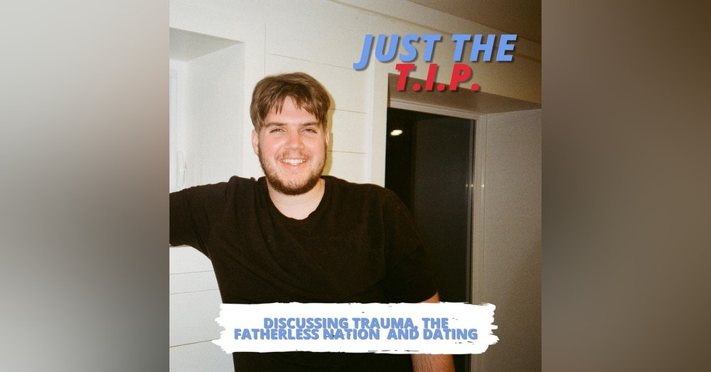 Just the TIP | Trauma and the Fatherless Generation