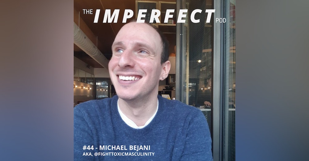44. How to Fight Toxic Masculinity With Kindness and Empathy with Michael Bejani
