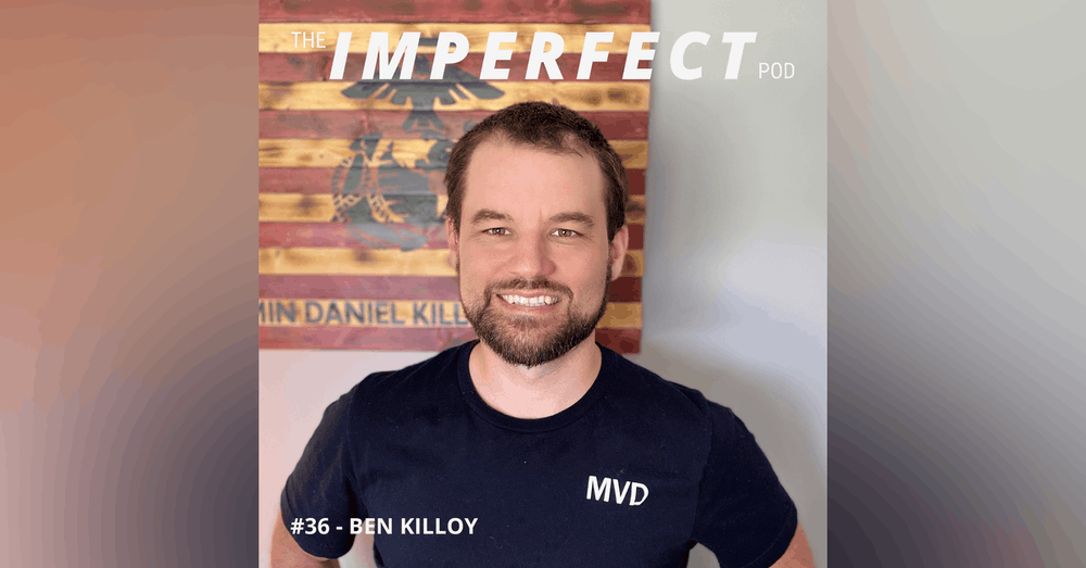 36. How Loving Yourself Makes You a Better Father with Ben Killoy
