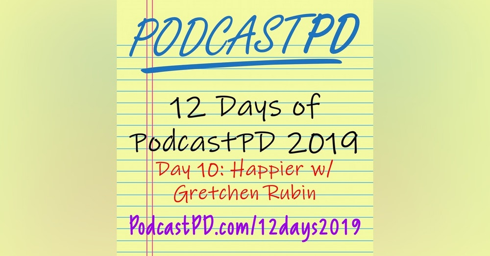 Happier with Gretchen Rubin - 12 Days of PodcastPD 2019