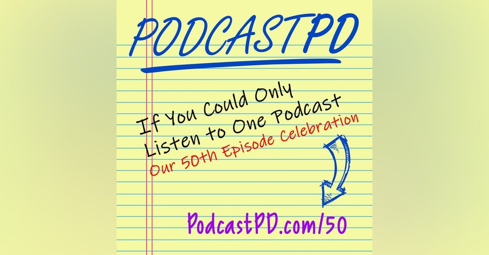 If You Could Only Listen to One Podcast... Celebrating 50 Episodes - PPD050