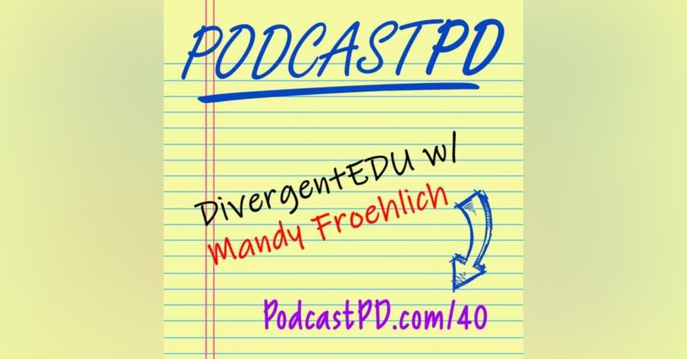 Divergent Edu with Mandy Froehlich - PPD040