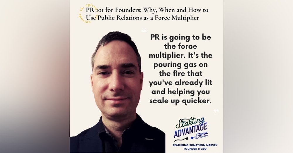 PR 101 for Founders: Why, When and How to Use Public Relations as a Force Multiplier With Jonathon Narvey