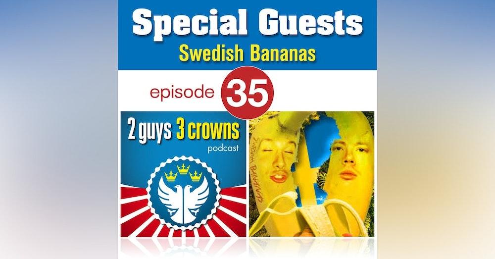 2 Guys, 3 Crowns and Swedish Bananas