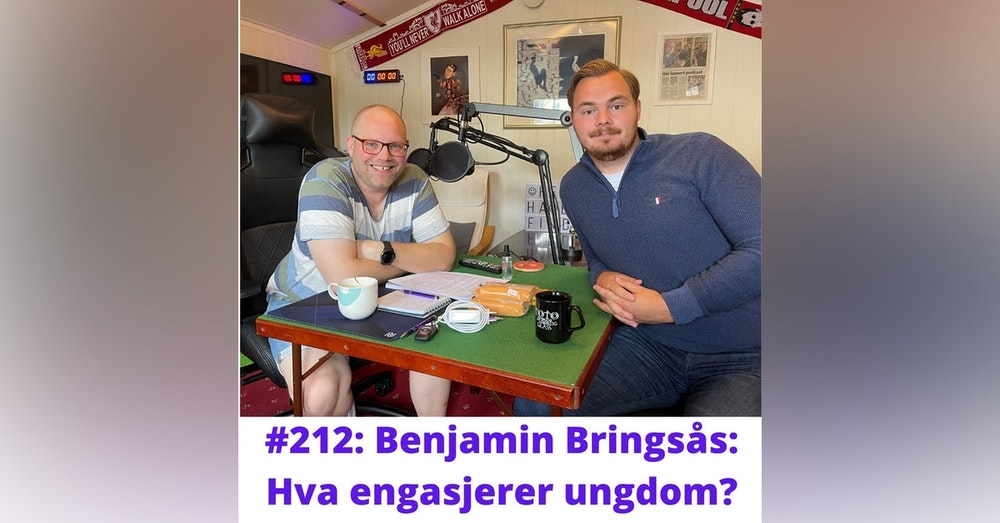 #212: Benjamin Bringsås: Hva engasjerer ungdom?