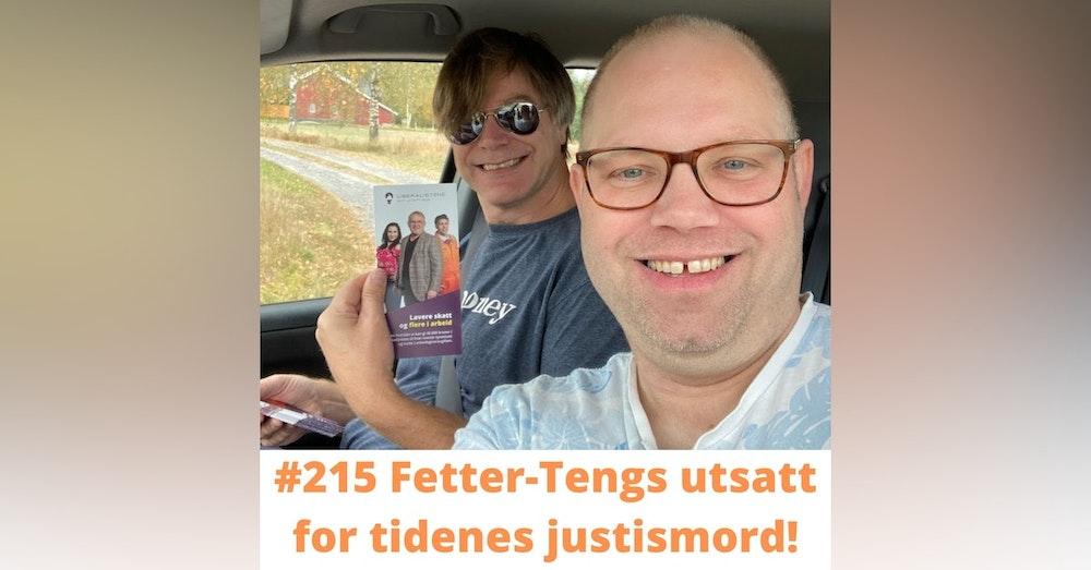 #215 Fetter-Tengs utsatt for tidenes justismord!