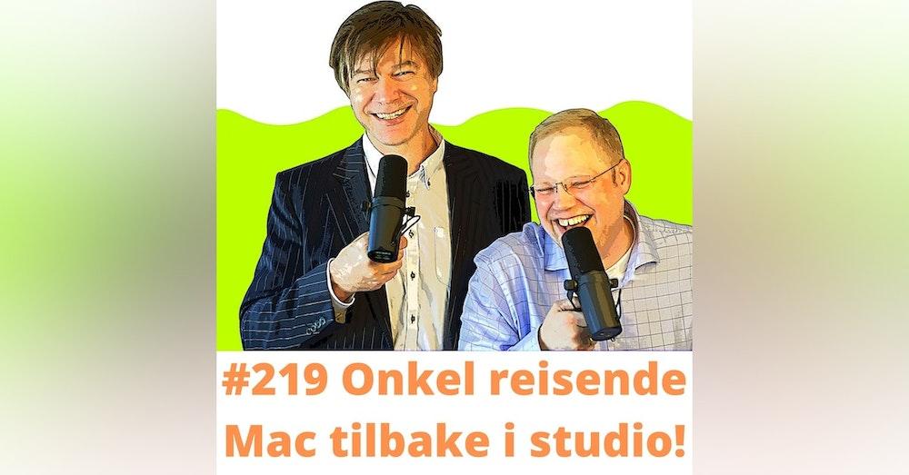 #219 Onkel reisende Mac tilbake i studio!