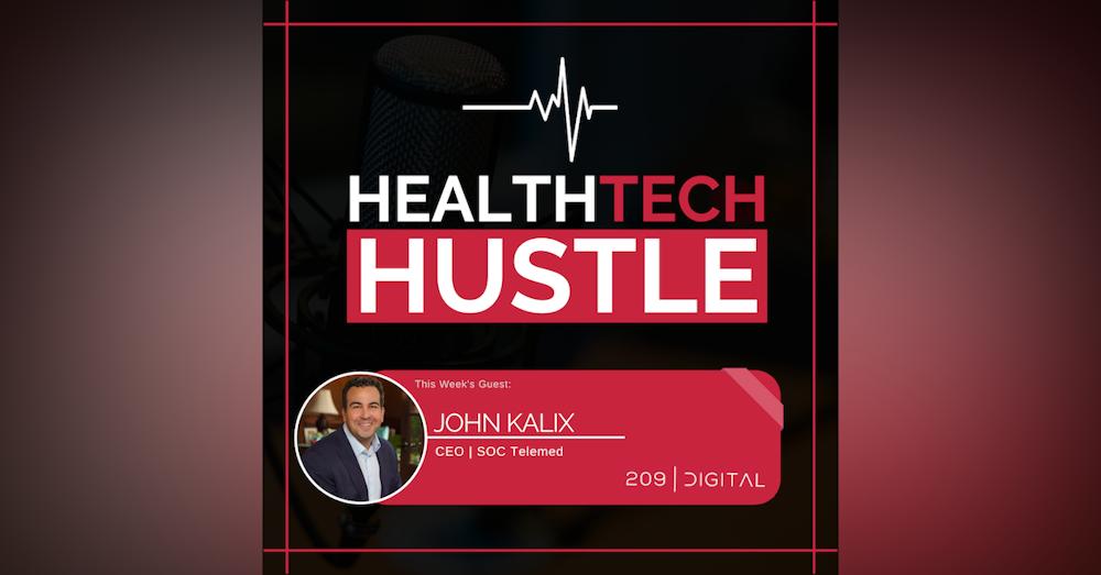 "Episode 39: ""A Health Tech CEO's Handbook"" | John Kalix, SOC Telemed"