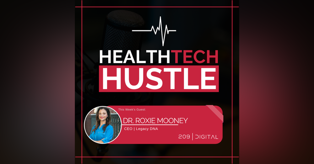 """Episode 40: """"Marketing Strategies For Health Tech Companies""""   Dr. Roxie Mooney, Legacy DNA"""