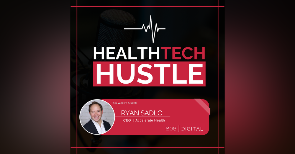 """Episode 8: """"Helping HealthTech Startups Reach Their Commercial Potential""""  Ryan Sadlo, Accelerate Health"""
