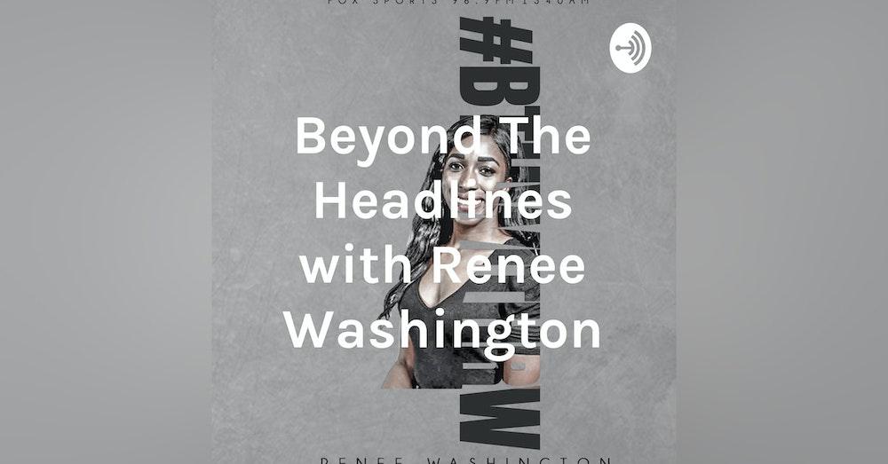 Beyond the Headlines with Renee Washington, Ep. 47