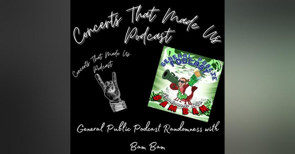 General Public Podcast Randomness with Bam Bam