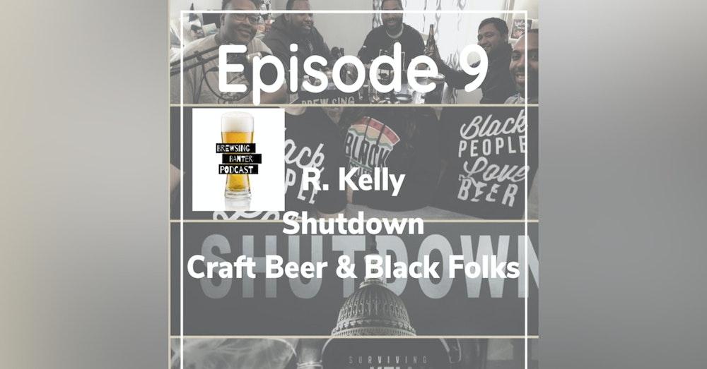 BBP 9 - Beer, R. Kelly, Gov't Shutdown, Black Beer Drinkers