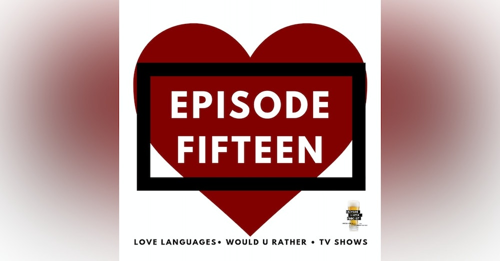 BBP 15 - Beer, 5 Love Languages, Would U Rather, TV Shows