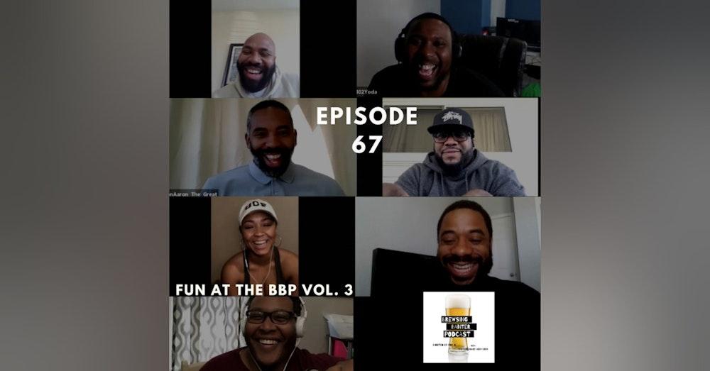 BBP 67 - Social Distancing Series - Fun at the BBP vol. 3