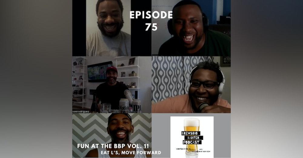 BBP 75 - Social Distancing Series - Fun at the BBP Vol. 11 (Eat L's, Move Forward)