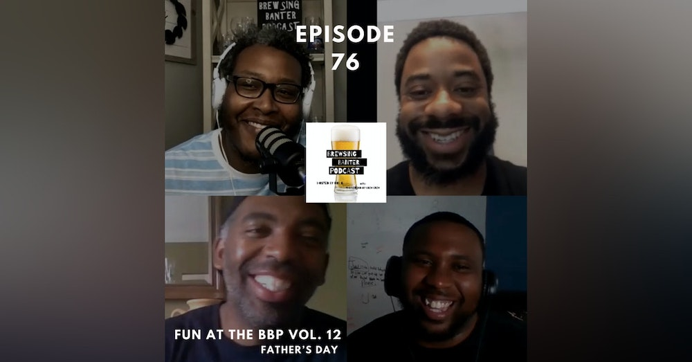 BBP 76 - Social Distancing Series - Fun at the BBP Vol. 12 (Father's Day )