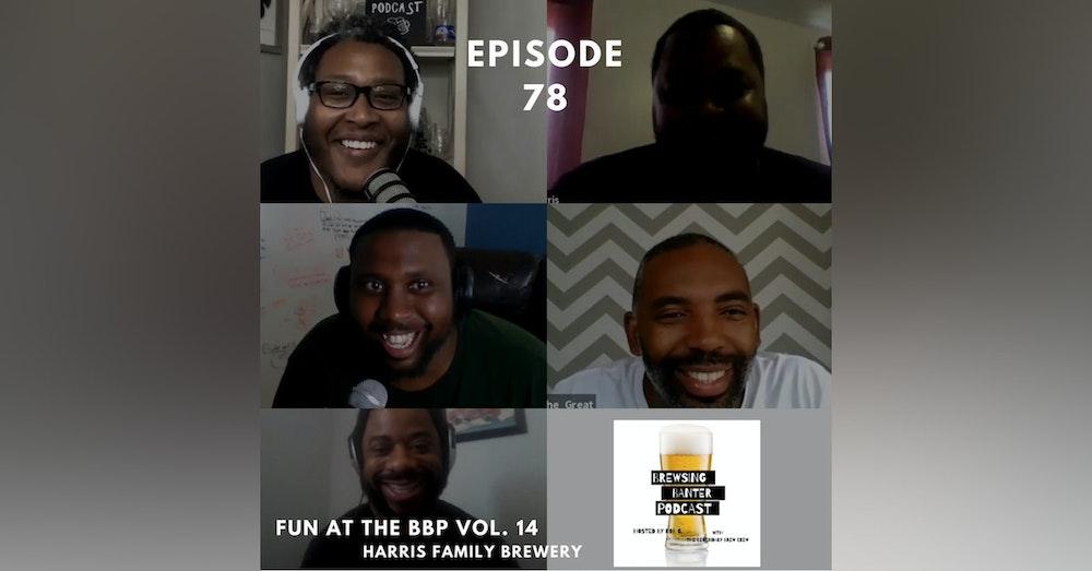 BBP 78 - Social Distancing Series - Fun at the BBP Vol. 14 (Harris Family Brewery)