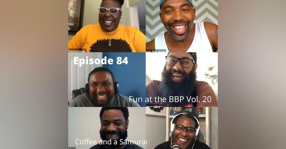 BBP 84 - Social Distancing Series - Fun at the BBP Vol. 20 (Coffee and A Samurai)