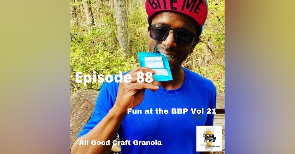 BBP 88 - Social Distancing Series - Fun at the BBP Vol. 21 (All Good Craft Granola)
