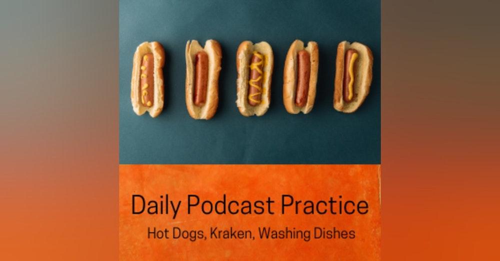 Hot Dogs, Kraken, Washing Dishes