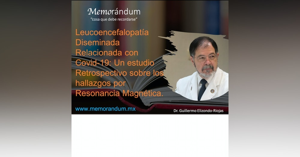 Leucoencefalopatía Diseminada Relacionada con Covid-19: Un estudio Retrospectivo sobre los hallazgos por Resonancia Magnética.