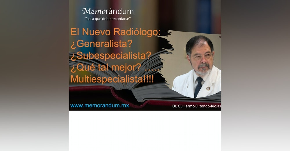 El Nuevo Radiólogo: ¿Generalista? ¿Subespecialista? ¿Qué tal mejor? ….. Multiespecialista!!!!