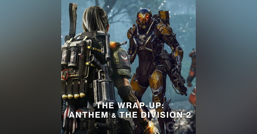 BONUS: The Wrap-up - Anthem & The Division 2