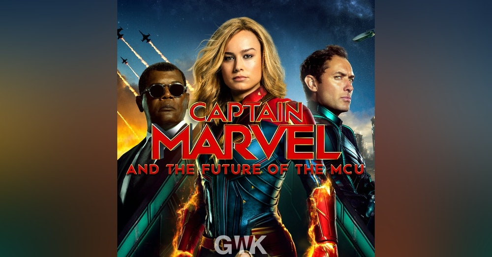 106 - Captain Marvel and the Future of the MCU