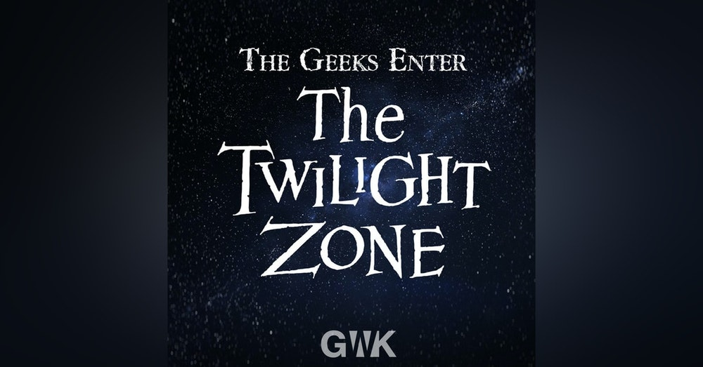 108 - The Geeks Enter The Twilight Zone