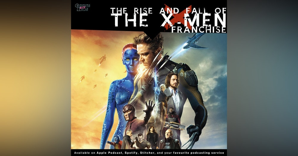 113 - The Rise and Fall of the X-Men franchise