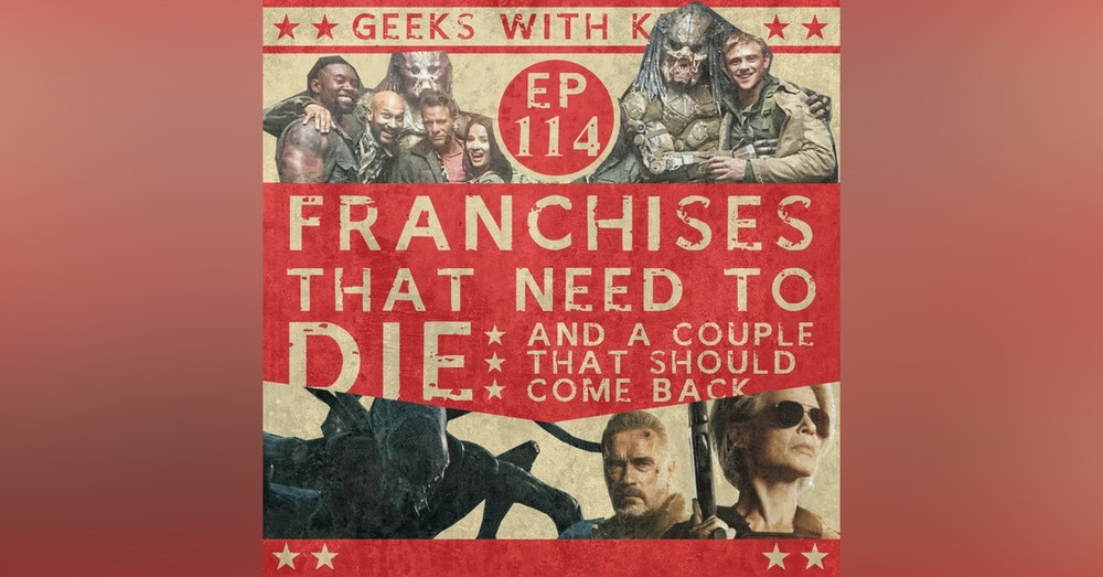 114 - Franchises That Need To Die