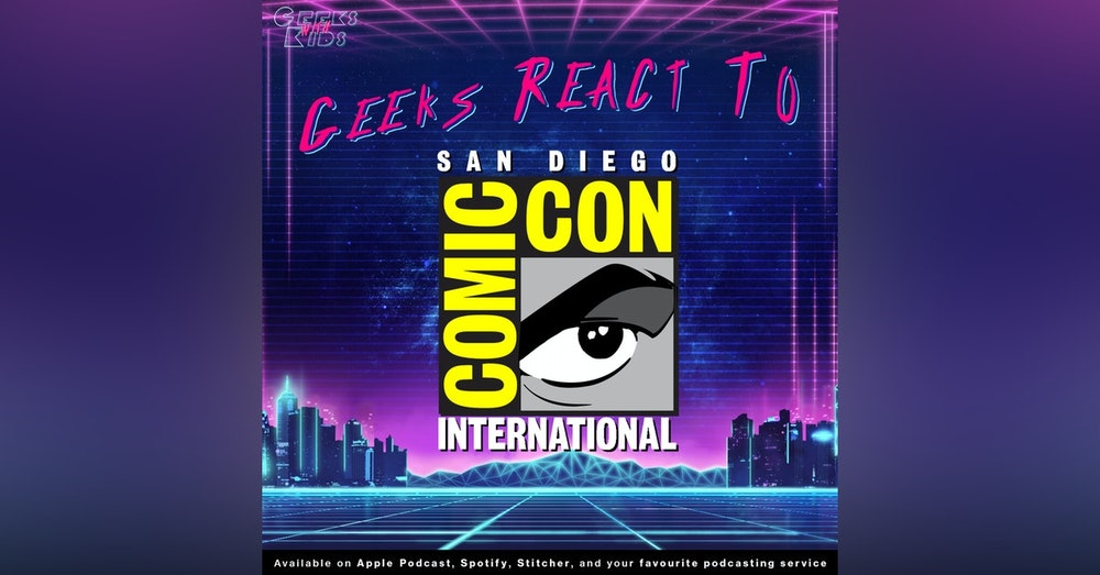 115 - The Geeks React To Comic-Con