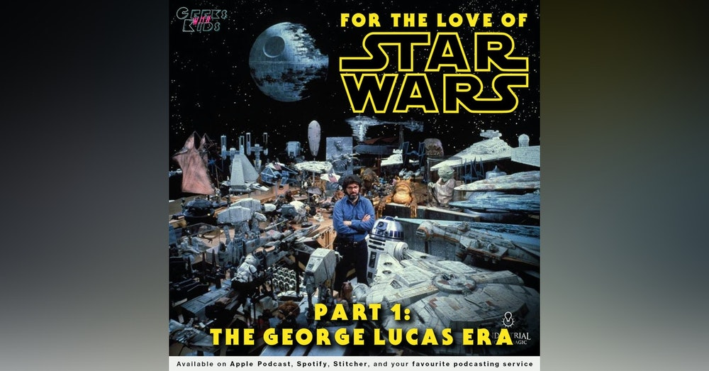 127 - For the Love of Star Wars: Part 1 - The George Lucas Era