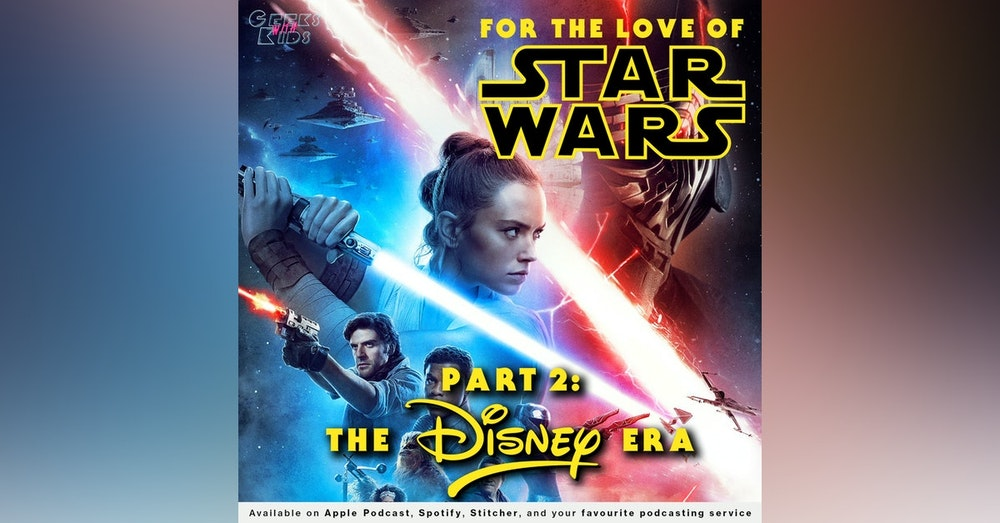 128 - For the Love of Star Wars: Part 2 - The Disney Era