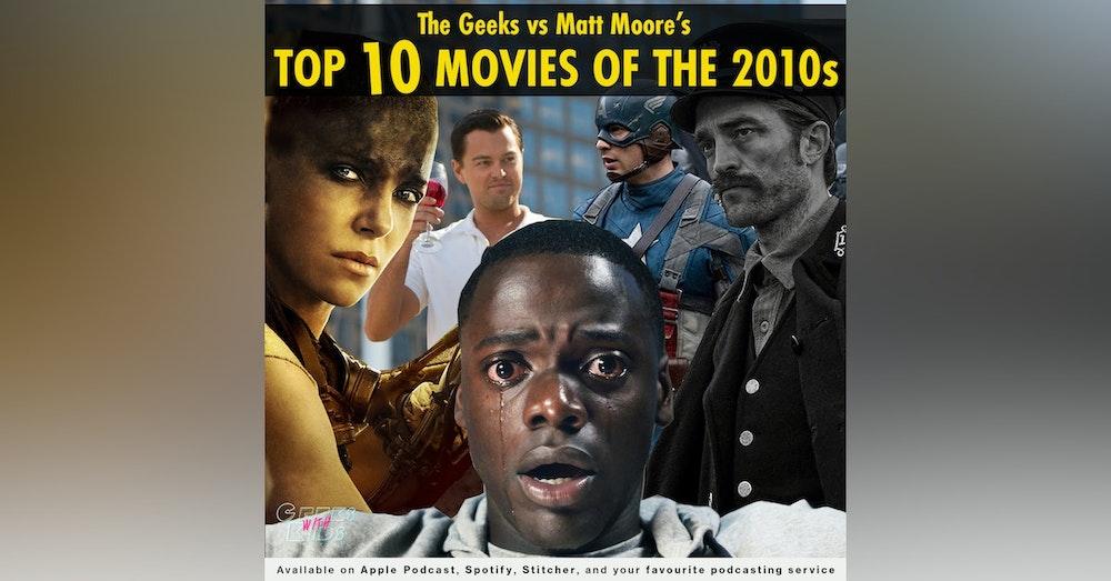 130 - The Geeks vs Matt Moore's Top 10 Films of the 2010s