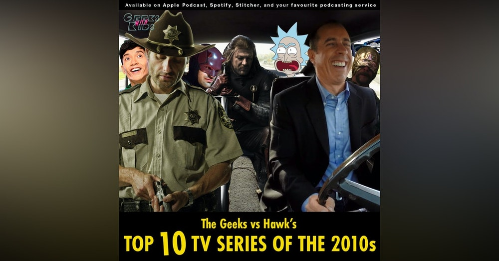 131 - The Geeks vs Hawk's Top 10 TV Series of the 2010s