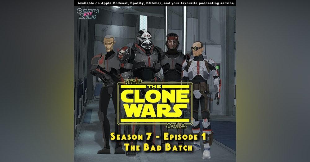 "BONUS - The Geeks react to ""Star Wars: Clone Wars"" S07E01 - The Bad Batch"