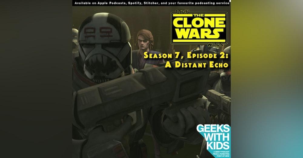 "BONUS - The Geeks React to ""Star Wars: Clone Wars"" S07E02 - A Distant Echo"