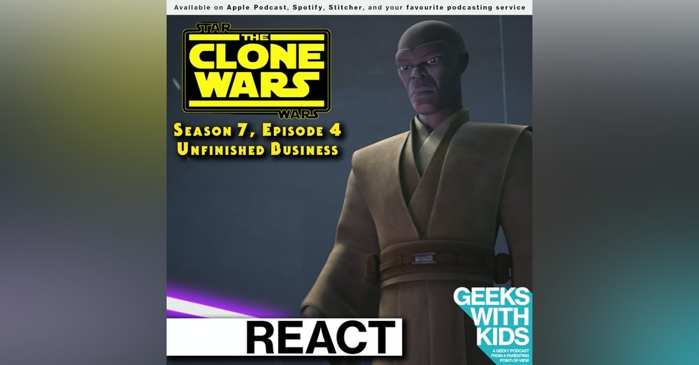 "BONUS - The Geeks React to ""Star Wars: Clone Wars"" S07E04 - Unfinished Business"