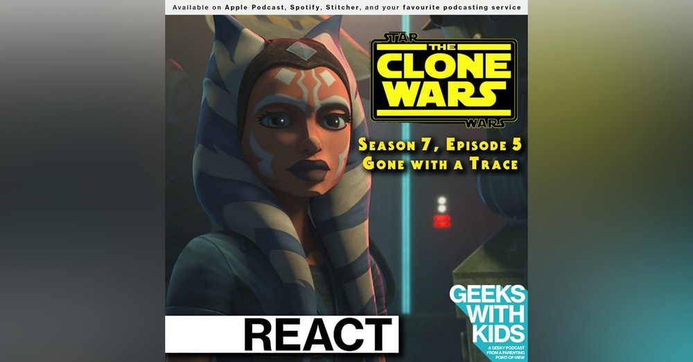 "BONUS - The Geeks React to ""Star Wars: Clone Wars"" S07E05 - Gone with a Trace"
