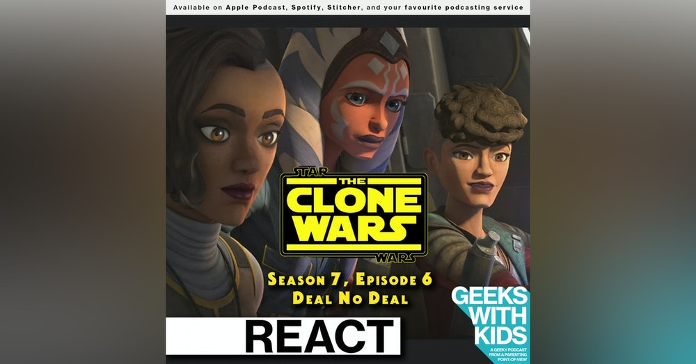 "BONUS - The Geeks React to ""Star Wars: Clone Wars"" S07E06 - Deal No Deal"