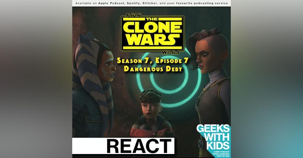 "BONUS - The Geeks React to ""Star Wars: Clone Wars"" S07E07 - Dangerous Debt"