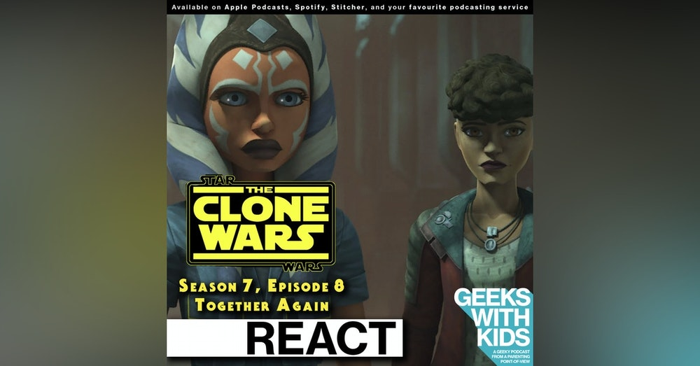 "BONUS - The Geeks React to ""Star Wars: Clone Wars"" S07E08 - Together Again"